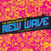 The Encyclopedia of New Wave - Daniel Bukszpan,Gerald Casale