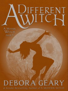 A Different Witch (A Modern Witch, #5) - Debora Geary