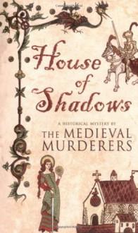 House of Shadows - Bernard Knight,The Medieval Murderers,Susanna Gregory,Michael Jecks