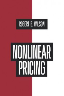 Nonlinear Pricing: Published in Association with the Electric Power Research Institute - Robert B. Wilson