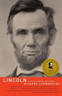 Lincoln: A Life of Purpose and Power - Richard Carwardine