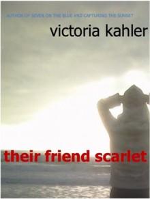Their Friend Scarlet - Victoria Kahler