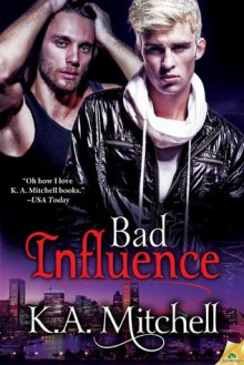 Bad Influence (Bad in Baltimore, #4) - K.A. Mitchell