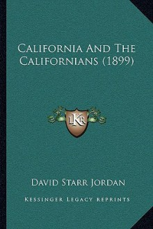 California and the Californians (1899) - David Starr Jordan