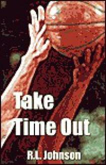 Take Time Out - R.L. Johnson