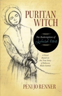 Puritan Witch: The Redemption of Rebecca Eames - Peni Jo Renner
