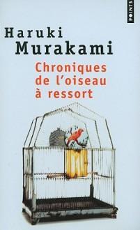 Chroniques de l'oiseau à ressort - Haruki Murakami