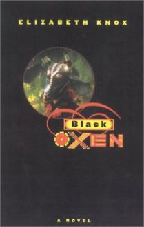 Black Oxen - Elizabeth Knox