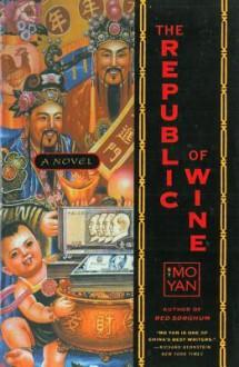The Republic of Wine - Mo Yan, Howard Goldblatt