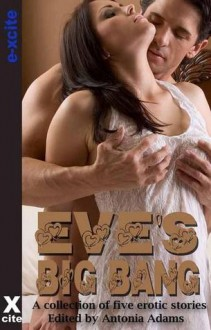 Eve's Big Bang: A Collection of Five Erotic Stories - Antonia Adams, Maggie Morton, Scarlett Blue, Laertes