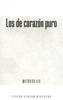 Los de Corazon Puro = The Pure in Heart - Witness Lee