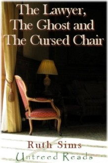 The Lawyer, The Ghost and The Cursed Chair - Ruth Sims