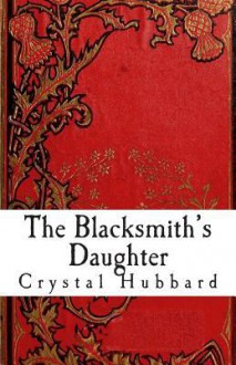 The Blacksmith's Daughter - Crystal Hubbard