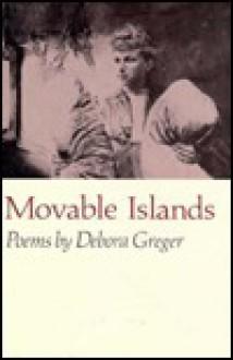 Movable Islands - Debora Greger