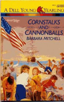 Cornstalks and Cannonballs - Barbara Mitchell