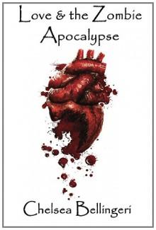 Love & the Zombie Apocalypse - Chelsea Bellingeri
