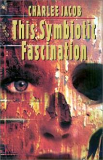 This Symbiotic Fascination - Charlee Jacob