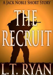 The Recruit: A Jack Noble Short Story - L.T. Ryan