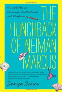 The Hunchback of Neiman Marcus: A Novel About Marriage, Motherhood, and Mayhem - Sonya Sones
