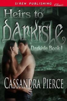 Heirs to Darkisle (Darkisle #1) - Cassandra Pierce