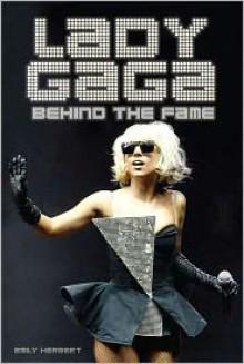 Lady Gaga: Behind The Fame - Emily Herbert