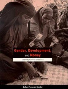 Gender, Development, and Money - Caroline Sweetman