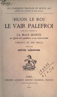 Le vair palefroi, avec deux versions de La male honte par Huon de Cambrai et par Guillaume, fabliaux du 13e siècle - Huon le Roi de Cambrai, Arthur Långfors