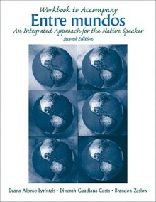 Workbook to Accompany Entre Mundos: An Integrated Approach for th Native Speaker, 2nd Edition - Deana Alonso-Lyrintzis