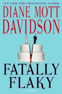 Fatally Flaky: A Novel (Goldy Schulz Culinary Mysteries, No. 15) - Diane Mott Davidson
