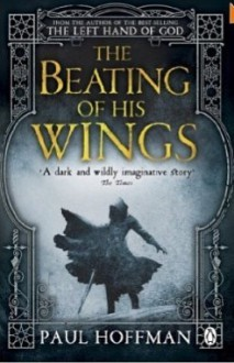 The Beating of His Wings (Left Hand of God Trilogy 3) - Paul Hoffman