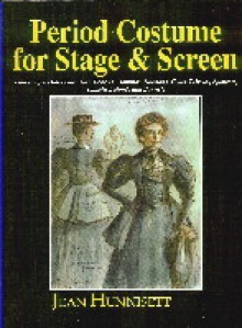 Period Costume for Stage and Screen: Dominos, Dolmans, Coats, Pelisses, Spencers, Calashes, Hoods & Bonnets - Jean Hunnisett