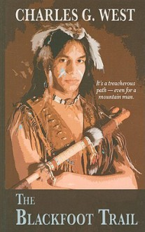 The Blackfoot Trail - Charles G. West