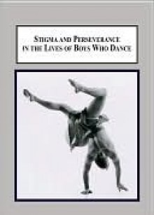 Stigma and Perseverance in the Lives of Boys Who Dance: An Empirical Study of Male Identities in Western Theatrical Dance Training - Doug Risner