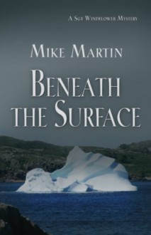 Beneath the Surface (Sgt. Windflower Mystery Series Book 3) - Mike Martin