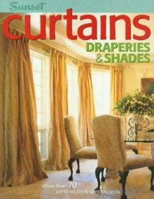 Curtains, Draperies & Shades: More Than 70 Window Treatment Projects - Sunset Books