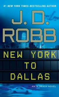 New York to Dallas (In Death) - J.D. Robb