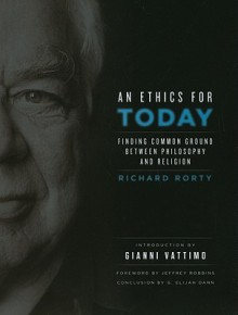 An Ethics for Today: Finding Common Ground Between Philosophy and Religion - Richard M. Rorty, Gianni Vattimo, Jeffrey W. Robbins, G. Elijah Dann