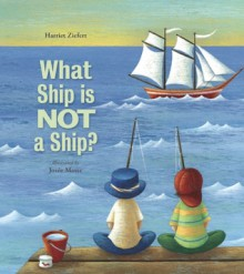 What Ship Is Not a Ship? - Harriet Ziefert, Josée Masse
