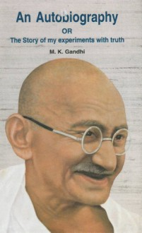 An Autobiography: The Story of My Experiments with Truth - Mahatma Gandhi