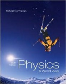 Physics: A World View (with CengageNOW Printed Access Card) - Larry D. Kirkpatrick