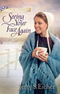 Seeing Your Face Again - Jerry S. Eicher