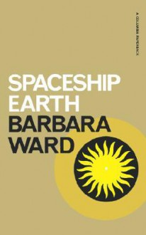Spaceship Earth (George B. Pegram Lectures) - Barbara Ward