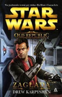 Zagłada (Star Wars: The Old Republic, #4) - Drew Karpyshyn, Błażej Niedziński, Aleksandra Jagiełowicz