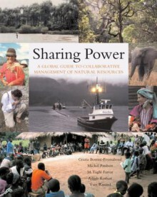 Sharing Power: A Global Guide to Collaborative Management of Natural Resources - Grazia Borrini-Feyerabend, Michel Pimbert