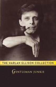 Gentleman Junkie - Harlan Ellison