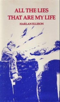 All the Lies That Are My Life - Harlan Ellison
