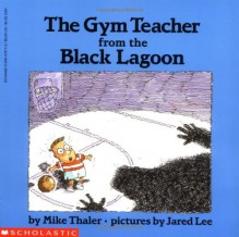 The Gym Teacher From The Black Lagoon - Mike Thaler,Jared Lee