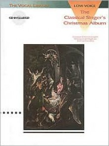 The Classical Singer's Christmas Album: The Vocal Library Low Voice - Various