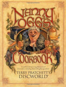 Nanny Ogg's Cookbook: A Useful and Improving Almanack of Information Including Astonishing Recipes from Terry Pratchett's Discworld - Terry Pratchett