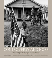 Controversy and Hope: The Civil Rights Photographs of James Karales - James H Karales